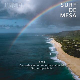 94 -De onde vem o nome da sua onda? | Surf e toponímia