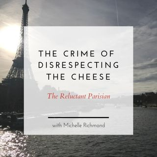 Speaking French (sort of) at the Fromagerie, and the Crime of Disprespecting the Cheese