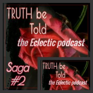 Saga #2 - TRUTH be Told|Eclectic podcast's show