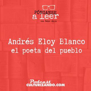 E11 • Andrés Eloy, el poeta del pueblo •  Culturizando