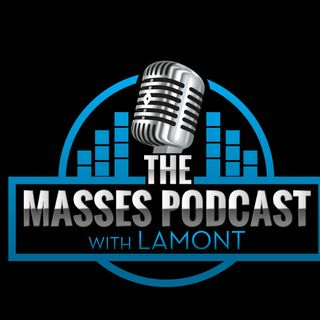 The Masses Podcast with Lamont