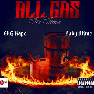 FKG KAPO X BABY SLIME- ALL GAS FIRE FLAMES MIXTAPE