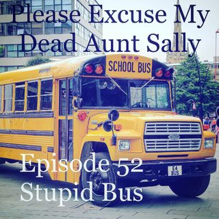 Episode 52 - Stupid Bus