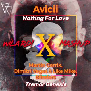 Avicii - Waiting For Love vs. Martin Garrix, Dimitri Vegas & Like Mike, Blinders - Tremor Genesis (WILARD! Remake) [Extended]