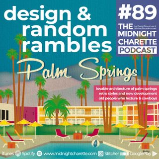 #89 - The Retro Architecture of Palm Springs & New Development