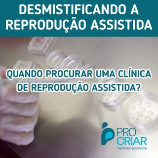 Quando procurar uma clínica de reprodução assistida?