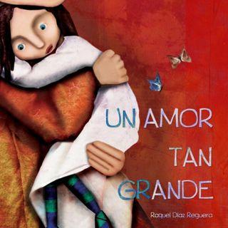 Un amor tan grande, cuento infantil de Raquel Diaz Reguera