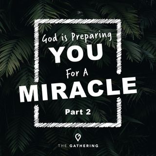 God's Preparing You For A Miracle