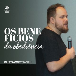 Os Benefícios da Obediência  // Gustavo Rosaneli
