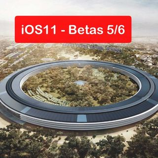 iOS 11 - Betas 5/6 Y Apple Park
