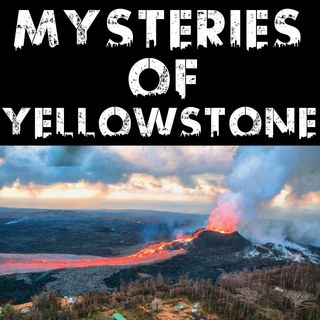 Mysteries Of Yellowstone