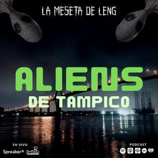 Ep. 60 - Aliens de Tampico