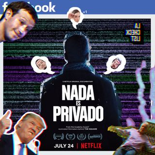 La Checklist #15 - NADA ES PRIVADO  (The Great Hack)