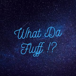 Wat Da Flufff!'s show