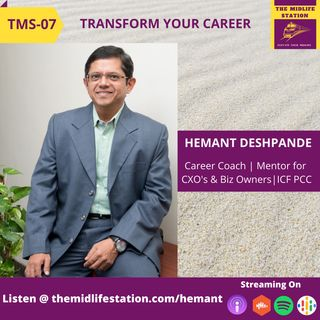 Transform your Career with Hemant Deshpande:TMS07