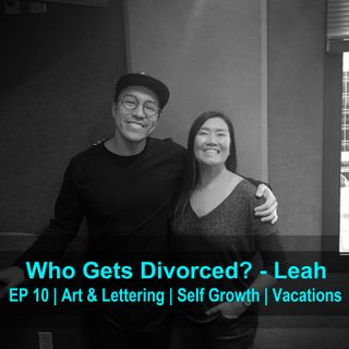 Who Gets Divorced? - Leah - EP 10