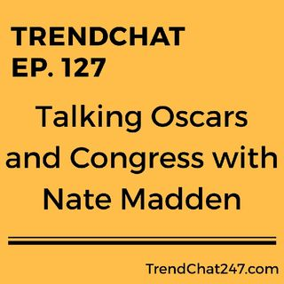 Ep. 127 - Talking Oscars and Congress with Nate Madden