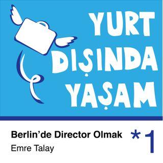 Yurt Dışında Yaşam - Berlin'de Director Olmak | Emre Talay