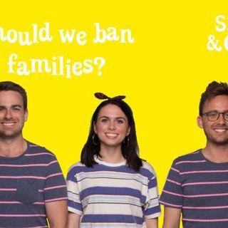 Should we ban families?
