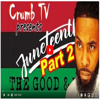 #CrumbTV - Juneteenth or 4th of July? #Juneteenth The Good & The Bad Part 2 ( #GetSnatched )