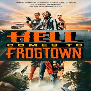 Week 120: Special Edition - Hell Comes to Frogtown (1988) - A Extended Discussion + Game of Thrones Wrap-Up
