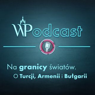 #2 Na granicy światów. O Turcji, Armenii i Bułgarii