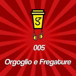 005 - Orgoglio e Fregature