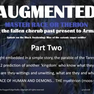 AUGMENTED: MASTER RACE OR THERION PART TWO TARES they are coming they are here