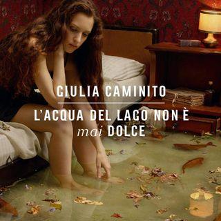 """Giulia Caminito """"L'acqua del lago non è mai dolce"""""""