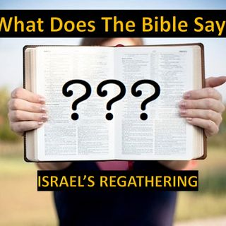 What Does The Bible Say: Israel's Regathering?