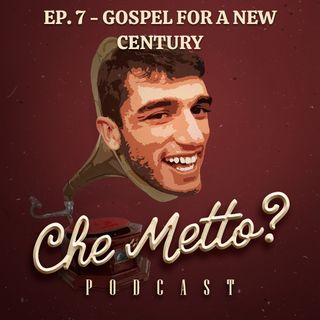 Ep. 7 - Gospel For A New Century