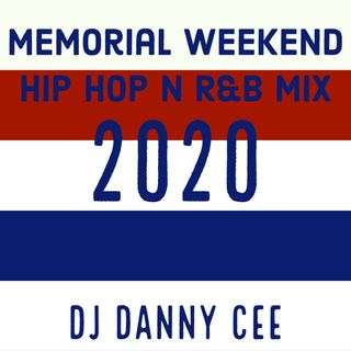 Memorial Weekend Hip Hop n R&B Mix 2020 DJ Danny Cee