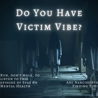 Scary Sibs: Do You Have Victim Vibe? Episode 29