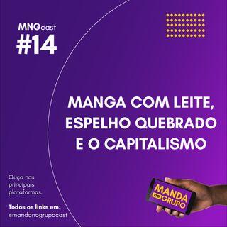 #14 - Manga com leite, espelho quebrado e o capitalismo