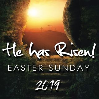 He Has Risen Easter Sunday 2019