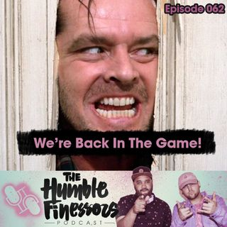 062 - We're Back In The Game!