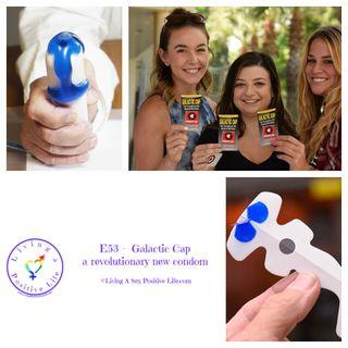 E53 -  Galactic Cap a Revolutionary New Condom