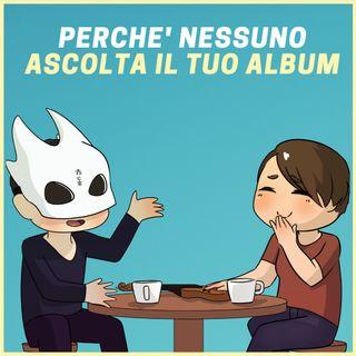 #4 - Perché nessuno ascolta il tuo nuovo album