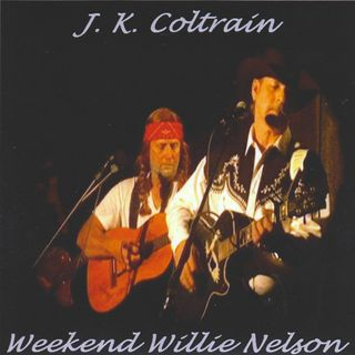 J.K. Coltrain - Weekend Willie Nelson