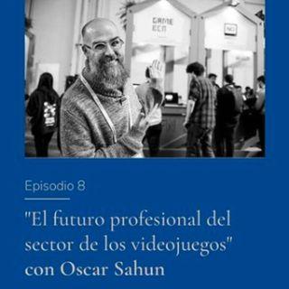 El futuro profesional del sector de los videojuegos con Oscar Sahun