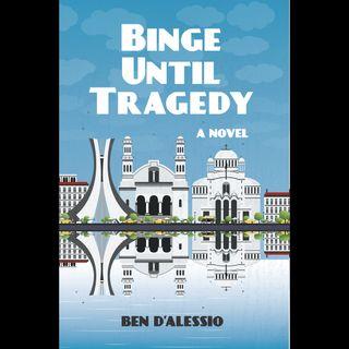 Ben D'Alessio Binge Until Tragedy