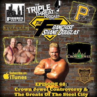 Shane Douglas And The Triple Threat Podcast EP 68: Crown Jewel Controversy & The Greats Of The Steel City
