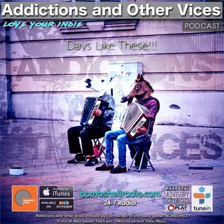 Addictions and Other Vices 646 - Days Like These!!!