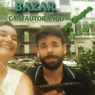 Bazar XVII Puntata - 30/06/2020 - CantAutorando
