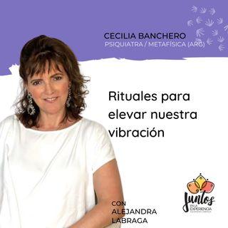 Ep. 074 - Rituales para elevar nuestra vibración con Cecilia Banchero
