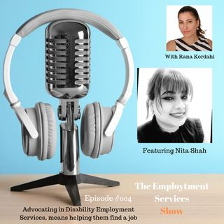 Advocating in Disability Employment Services, means helping them find a job - With Nita Shah #004