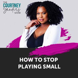 087: How to Stop Playing Small