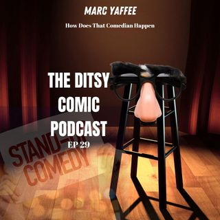 Marc Yaffee How Does That Comedian Happen Ep 29
