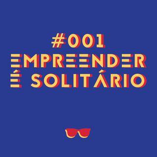 #001 - Solidão: porque empreender é cheio dela