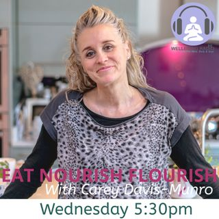 Eat Nourish Flourish with Carey Episode 1